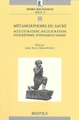 Métamorphoses du sacré: Acculturation, inculturation, syncrétisme, fondamentalisme: Ries, J., Spineto,