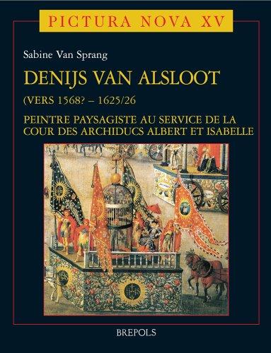 9782503525556: Denijs Van Alsloot (Vers 1568? - 1625/26): Peintre Paysagiste Au Service de La Cour Des Archiducs Albert Et Isabelle (Pictura Nova)