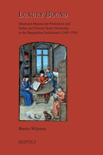 9782503525587: Luxury Bond: Illustrated Manuscript Production and Noble and Princely Book Ownership in the Burgundian Netherlands (1400-1550)