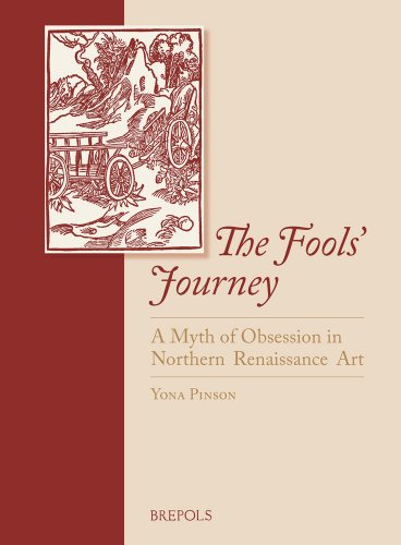 The Fools' Journey. A Myth of Obsession in Northern Renaissance Art: Art History (Outside a Serie...