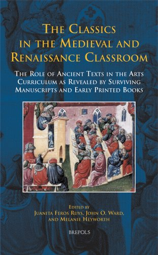 9782503527543: The Classics in the Medieval and Renaissance Classroom: The Role of Ancient Texts in the Arts Curriculum as Revealed by Surviving Manuscripts and Early Printed Books (disputatio)
