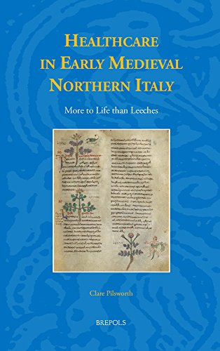 Studies in the Early Middle Ages (SEM 26) Healthcare in Early Medieval Northern Italy More to Life than Leeches - C. Pilsworth