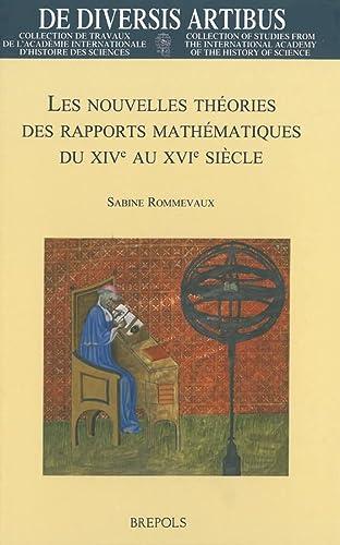 9782503530673: Les nouvelles théorie des rapports mathématiques du XIVe au XVIe siècle