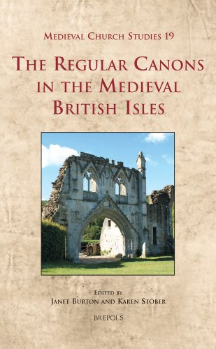 The Regular Canons in the Medieval British Isles (MEDIEVAL CHURCH STUDIES): Brepols Publishers
