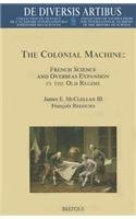 9782503532608: The Colonial Machine: French Science and Overseas Expansion in the Old Regime (De Diversis Artibus) (English and French Edition)