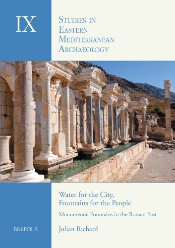 9782503534497: Water for the City, Fountains for the People: Monumental Fountains in the Roman East: Function, Meaning, Identity (Studies in Eastern Mediterranean Archaeology)