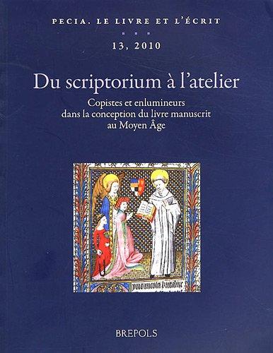 9782503536040: Du scriptorium à l'atelier : Copistes et enlumineurs dans la conception du livre manuscrit au Moyen Age (Pecia)