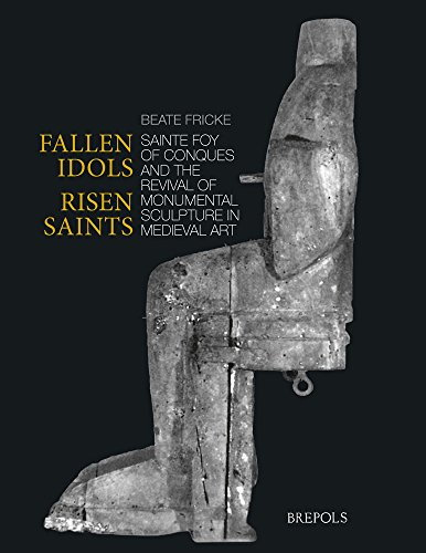 9782503541181: Fallen Idols, Risen Saints: Sainte Foy of Conques and the Revival of Monumental Sculpture in Medieval Art (Studies in the Visual Cultures of the Middle Ages)