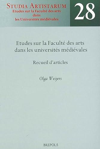 Studia Artistarum SA 28 Etudes sur la Faculté des arts dans les universités médiévales Recueil d'articles - O. Weijers