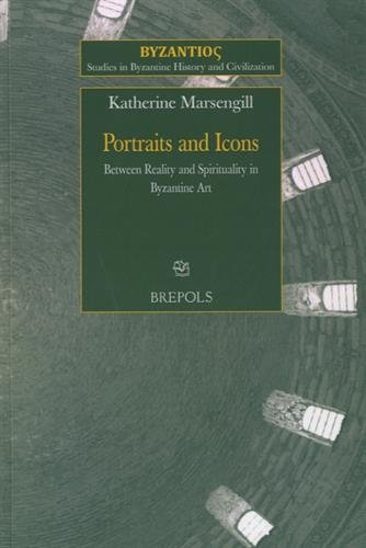 9782503544045: Portraits and Icons: Between Reality and Spirituality in Byzantine Art (Studies in Byzantine History and Civilization)