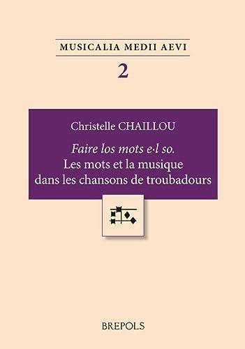 9782503544465: Faire los motz e.l so: Les Mots Et La Musique Dans Les Chansons Des Troubadours
