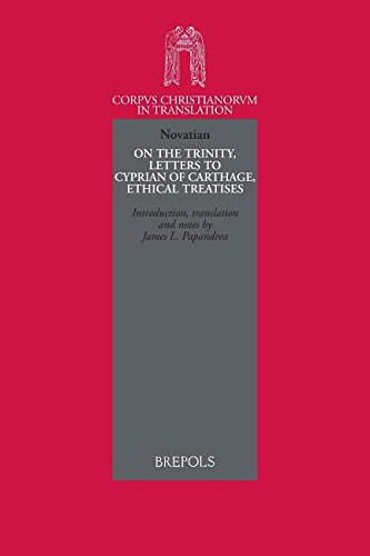 9782503544915: Novatian: On the Trinity, Letters to Cyprian of Carthage, Ethical Treatises (Corpus Christianorum in Translation Series)