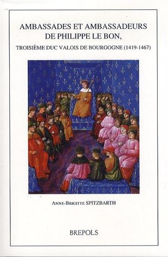 9782503544939: BURG 21 Ambassades et ambassadeurs de Philippe le Bon, troisiemeduc Valois de Bourgogne (1419-1467) (Burgundica) (French Edition)