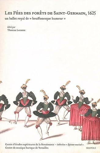 9782503547930: Les Fees Des Forets de Saint-Germain, 1625: Un Ballet Royal de Bouffonesque Humeur (Epitome Musical) (French Edition)