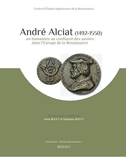 9782503550213: Andr� Alciat, 1492-1550 : un humaniste au confluent des savoirs dans l'Europe de la Renaissance (Etudes renaissantes)
