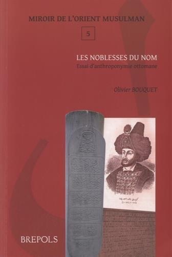 9782503550275: Les noblesses du nom : Essai d'anthroponymie ottomane