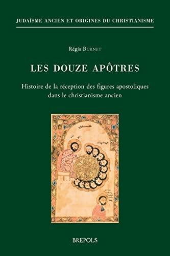 9782503551197: Les Douze Apotres: Histoire De La Reception Des Figures Apostoliques Dans Le Christianisme Ancien (Judaisme Antique Et Origines Du Christianisme) (French Edition)