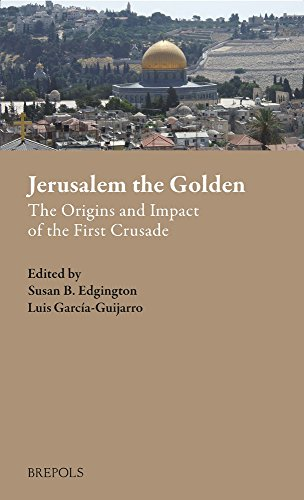 Jerusalem the Golden: The Origins and Impact of the First Crusade (Outremer. Studies in the ...
