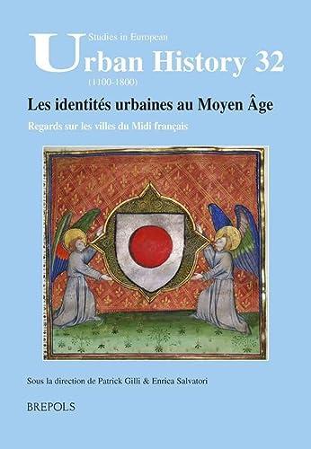 9782503551883: Les Identites Urbaines Au Moyen Age. Regards Sur Les Villes Du MIDI Francais: Actes Du Colloque de Montpellier 8-9 Decembre 2011 (Studies in European Urban History (1100-1800))