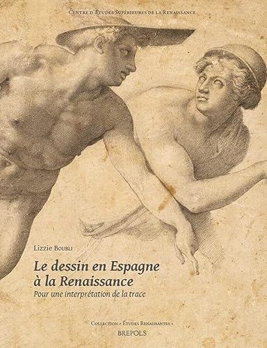9782503553221: Le Dessin En Espagne a la Renaissance: Pour Une Interpretation de La Trace (Etudes Renaissantes) (French Edition)