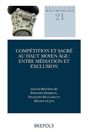 9782503553313: Competition Et Sacre Au Haut Moyen Age: Entre Mediation Et Exclusion