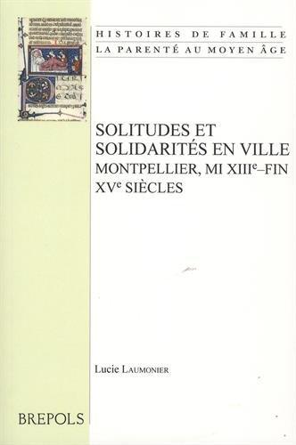 9782503554990: Solitudes Et Solidarites En Ville. Montpellier, Mi Xiiie-Fin Xve Siecles (Histoires de Famille. La Parente Au Moyen Age) (French Edition)