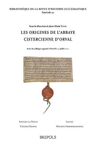 9782503555294: Les Origines De L'abbaye Cistercienne D'orval: Actes Du Colloque Organise a Orval Le 23 Juillet 2011 (Bibliotheque De La Revue D'histoire Ecclesiastique) (French Edition)