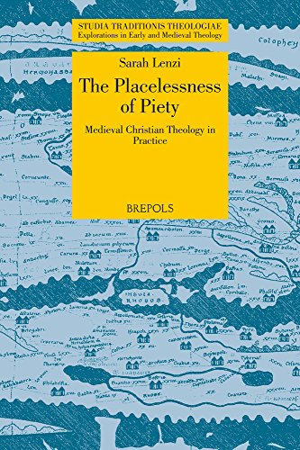 9782503565385: The Placelessness of Piety: Medieval Christian Theology in Practice