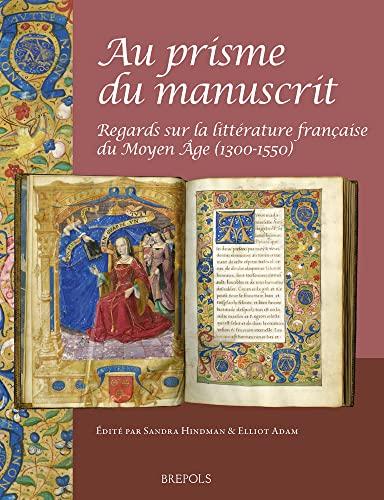 9782503566351: Au Prisme Du Manuscrit: Litterature Francaise Medievale C.1300 - 1550 (French and English Edition)