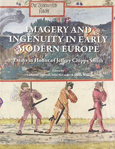 9782503568607: Imagery and Ingenuity in Early Modern Europe: Essays in Honor of Jeffrey Chipps Smith