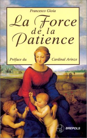 La force de la patience : Le: Francesco Gioia