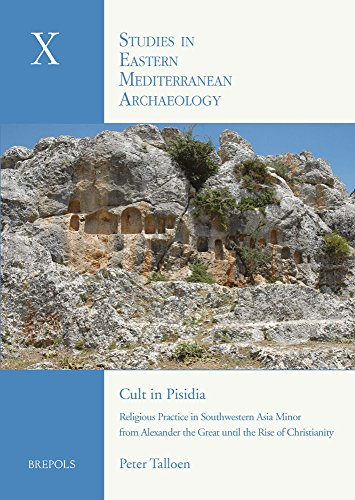 Cult in Pisidia Religious Practice in Southwestern Asia Minor from the Hellenistic to the Early ...