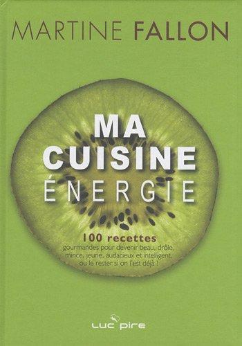 9782507002749: Ma cuisine �nergie : 100 recettes gourmandes pour devenir beau, dr�le, mince, jeune, audacieux et intelligent, ou le rester si on l'est d�j� !