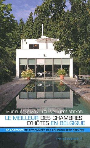 Le meilleur des chambres d'hôtes en Belgique - Breydel, Louis-Philippe, Bensimon, Muriel