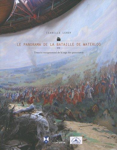9782507004439: Le panorama de la bataille de Waterloo : T�moin exceptionnel de la saga des panoramas