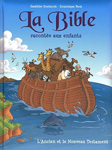 La bible racontà e aux enfants: Ferir, Dominique; Dosimont, Gauthier