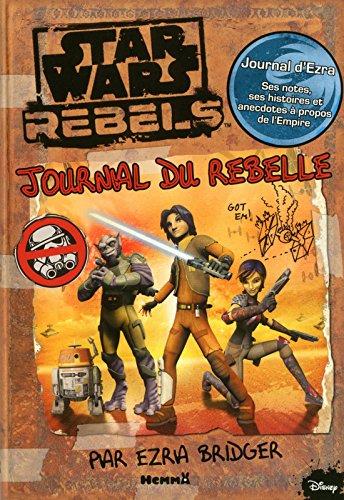 9782508029370: Star Wars Rebels : Journal du rebelle par Ezra Bridger