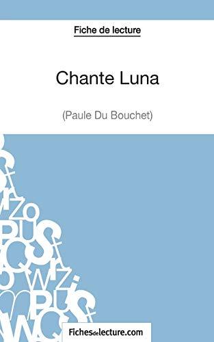 9782511029961: Chante Luna de Paule du Bouchet (Fiche de lecture): Analyse Complète De L'oeuvre (French Edition)