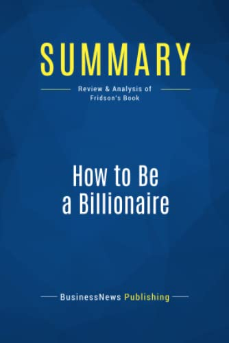 9782511045596: Summary: How to Be a Billionaire: Review and Analysis of Fridson's Book