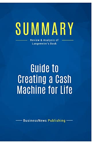 9782511046999: Summary: Guide to Creating a Cash Machine for Life: Review and Analysis of Langemeier's Book