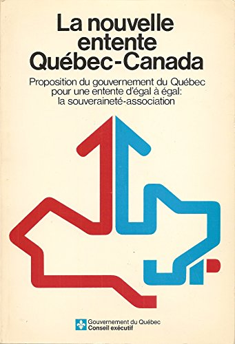 9782551036035: La nouvelle entente Québec-Canada: Proposition du gouvernement du Québec pour une entente d'égal à égal, la souveraineté-association (French Edition)