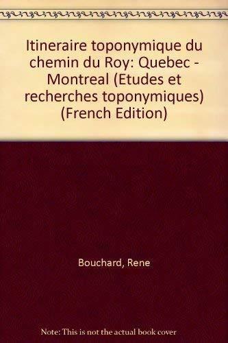 Itinéraire toponymique du Chemin du Roy, Québec-Montréal.: René BOUCHARD et