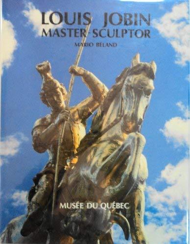 LOUIS JOBIN : MASTER-SCULPTOR: Mario Beland (author)