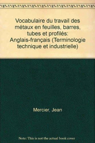 Vocabulaire du travail des metaux en feuilles, barres, tubes et profiles: Anglais-francais (...