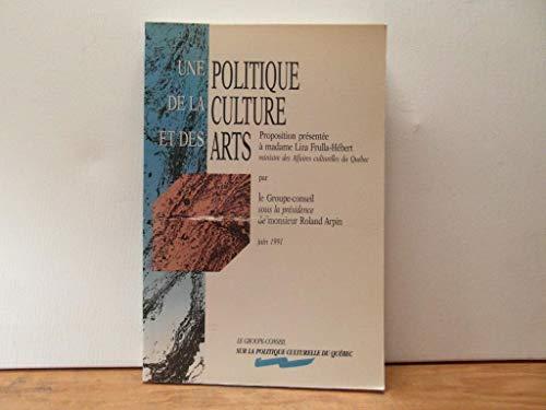 9782551146727: Une Politique de la culture et des arts: Proposition présentée à Liza Frulla-Hébert, ministre des Affaires culturelles du Québec (French Edition)