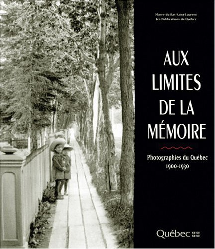 9782551163922: Aux Limites de la Memoire : Photographies du Quebec, 1900-1930 (French Edition)