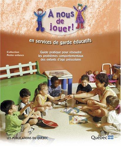 9782551195893: A nous de jouer ! en services de garde éducatifs : Guide pratique pour résoudre les problèmes comportementaux des enfants d'âge préscolaire