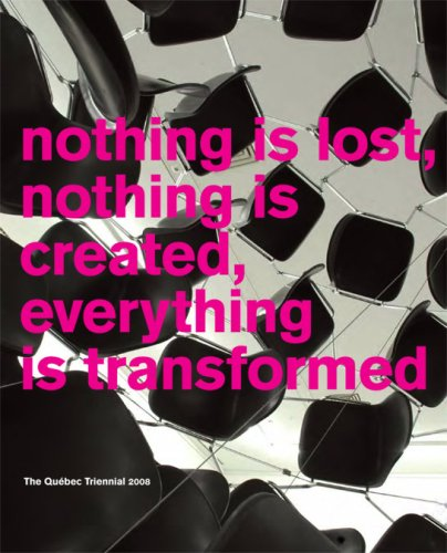 Nothing is Lost, Nothing is Created, Everything is Transformed: The Quebec Triennial 2008: Paulette...