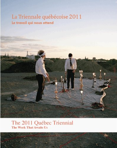 The 2011 Quebec Triennial: The Work That: Marie Fraser, Lesley