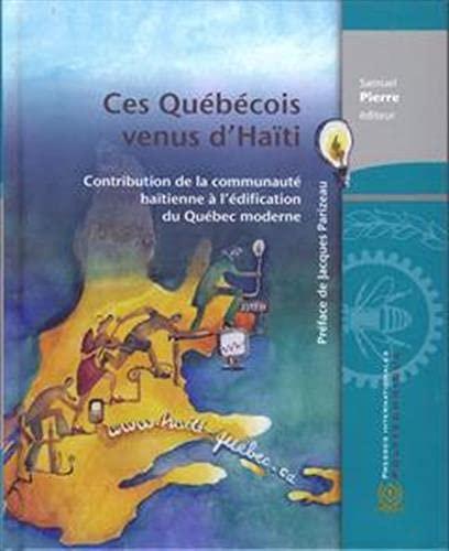 Ces Quebecois Venus d'Haiti Contribution de la Communaute Haitienne a l'Edification du ...